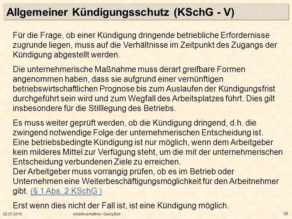 22.07.2010Arbeitsverhältnis / Georg Boll 69 Für die Frage, ob einer Kündigung dringende betriebliche Erfordernisse zugrunde liegen, muss auf die Verhä