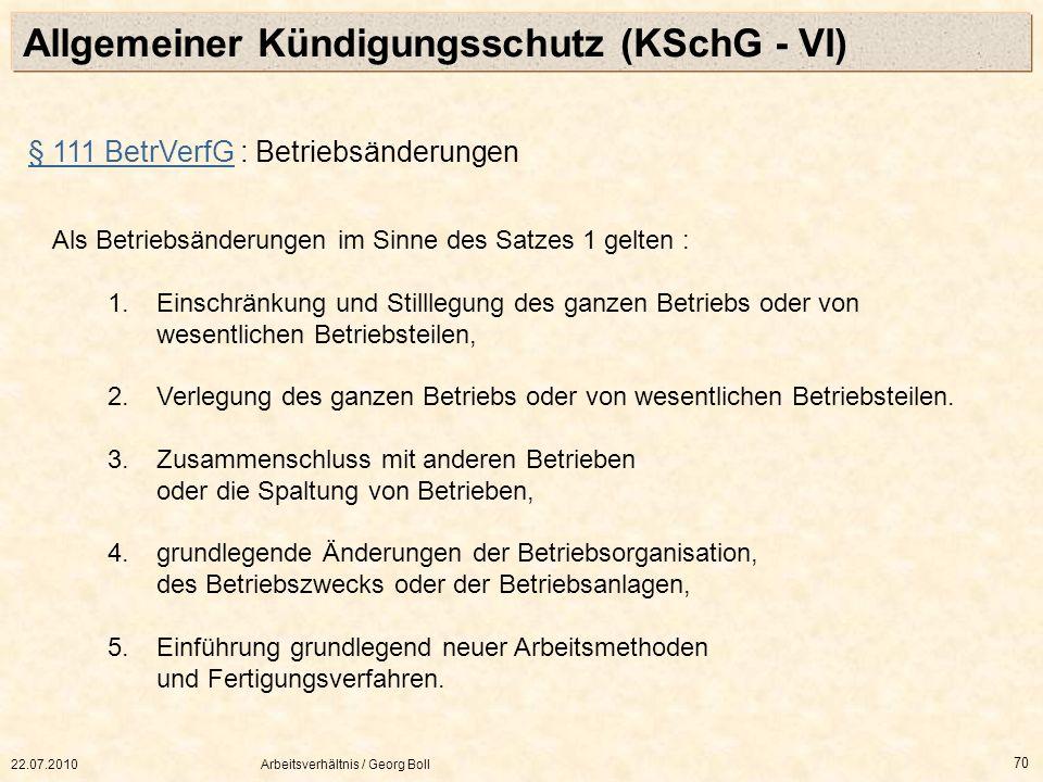 22.07.2010Arbeitsverhältnis / Georg Boll 70 § 111 BetrVerfG§ 111 BetrVerfG : Betriebsänderungen Als Betriebsänderungen im Sinne des Satzes 1 gelten :