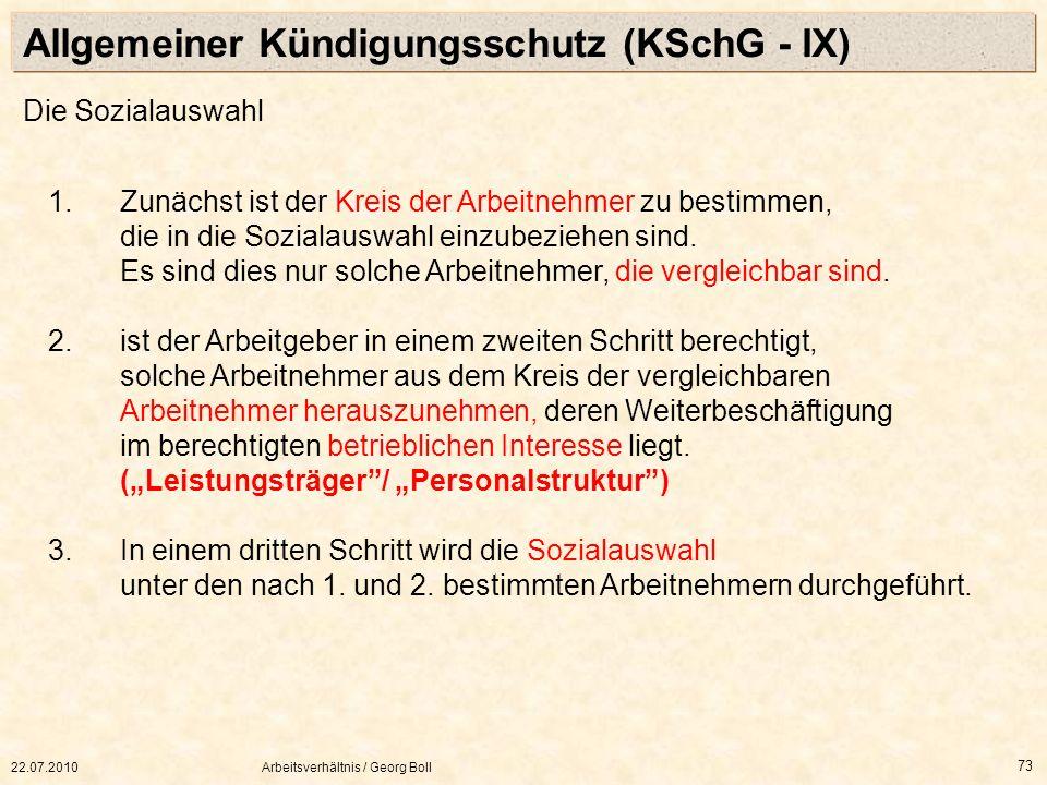 22.07.2010Arbeitsverhältnis / Georg Boll 73 1. Zunächst ist der Kreis der Arbeitnehmer zu bestimmen, die in die Sozialauswahl einzubeziehen sind. Es s