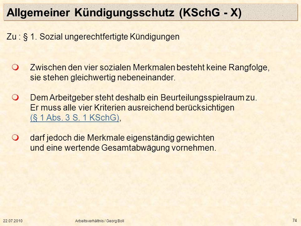 22.07.2010Arbeitsverhältnis / Georg Boll 74 Zwischen den vier sozialen Merkmalen besteht keine Rangfolge, sie stehen gleichwertig nebeneinander. Dem A