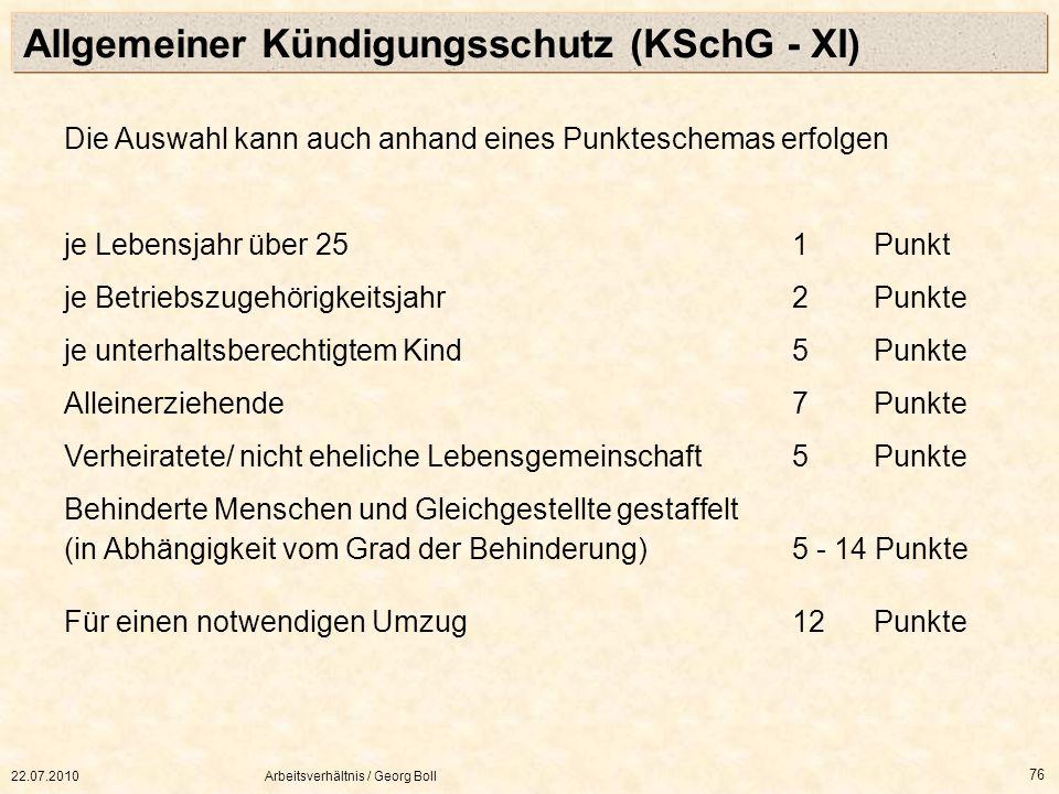 22.07.2010Arbeitsverhältnis / Georg Boll 76 Die Auswahl kann auch anhand eines Punkteschemas erfolgen je Lebensjahr über 251 Punkt je Betriebszugehöri
