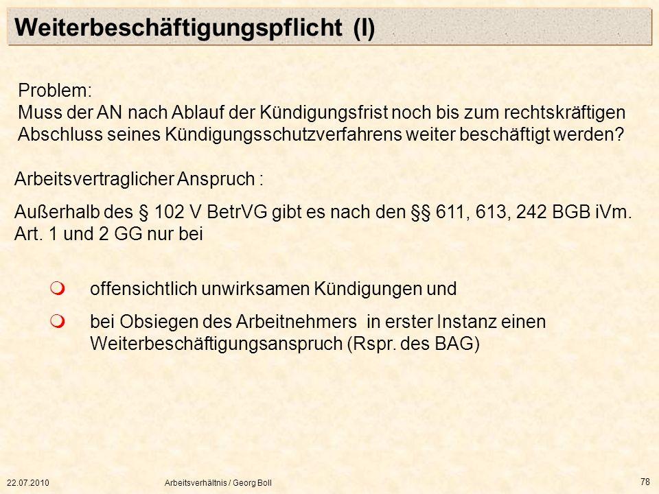 22.07.2010Arbeitsverhältnis / Georg Boll 78 Arbeitsvertraglicher Anspruch : Außerhalb des § 102 V BetrVG gibt es nach den §§ 611, 613, 242 BGB iVm. Ar