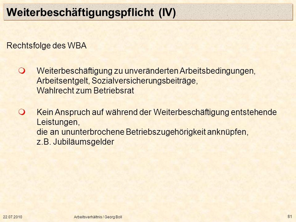 22.07.2010Arbeitsverhältnis / Georg Boll 81 Rechtsfolge des WBA Weiterbeschäftigung zu unveränderten Arbeitsbedingungen, Arbeitsentgelt, Sozialversich