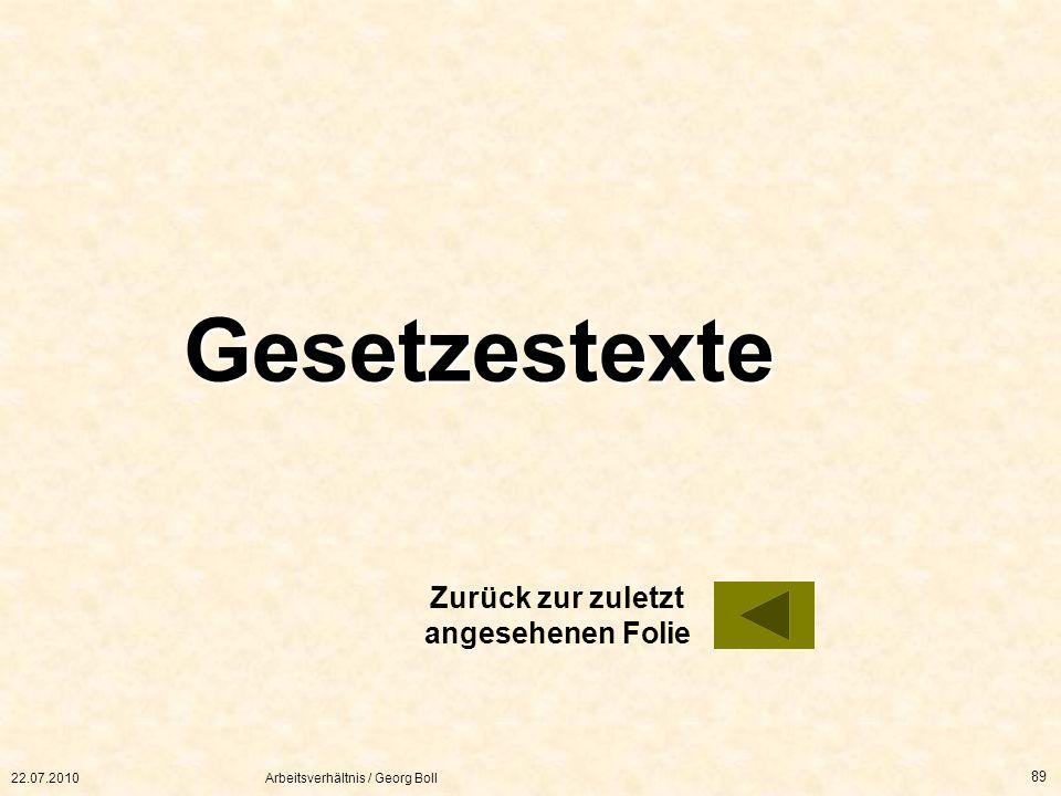 22.07.2010Arbeitsverhältnis / Georg Boll 89 Gesetzestexte Zurück zur zuletzt angesehenen Folie