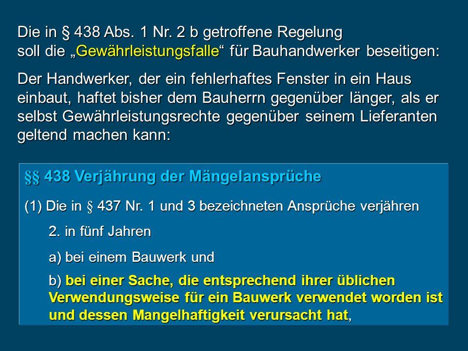 §§ 438 Verjährung der Mängelansprüche (1) Die in § 437 Nr. 1 und 3 bezeichneten Ansprüche verjähren 2. in fünf Jahren a) bei einem Bauwerk und b) bei
