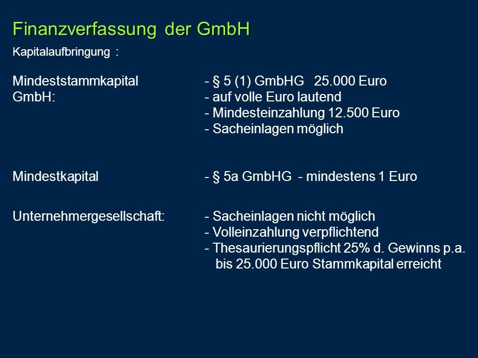 Mindeststammkapital - § 5 (1) GmbHG 25.000 Euro GmbH: - auf volle Euro lautend - Mindesteinzahlung 12.500 Euro - Sacheinlagen möglich Mindestkapital -