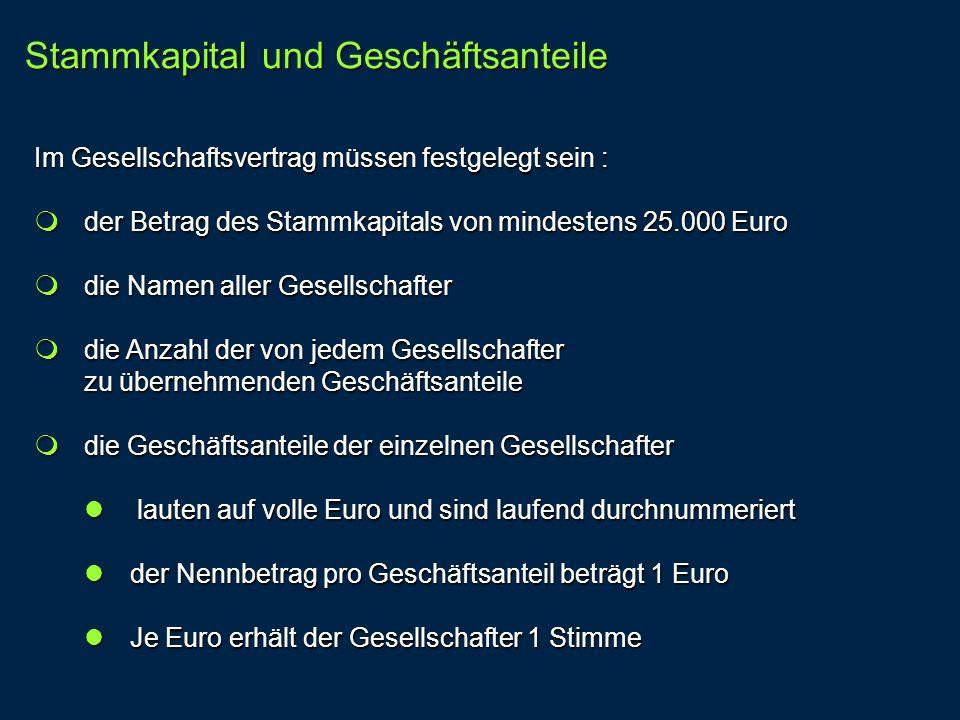 Im Gesellschaftsvertrag müssen festgelegt sein : der Betrag des Stammkapitals von mindestens 25.000 Euro der Betrag des Stammkapitals von mindestens 2
