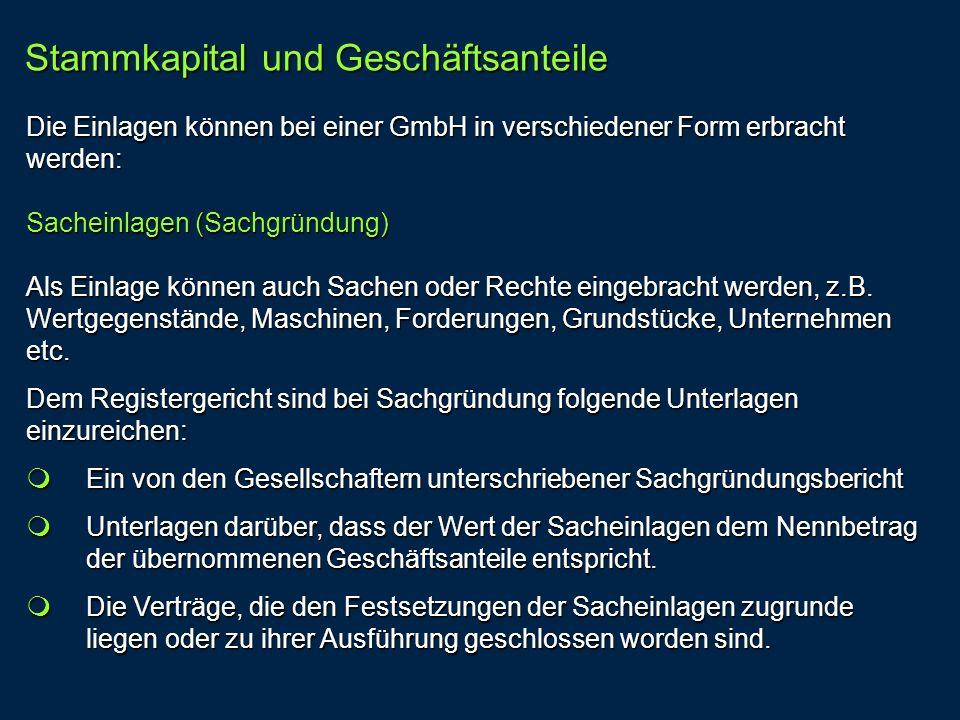 Die Einlagen können bei einer GmbH in verschiedener Form erbracht werden: Sacheinlagen (Sachgründung) Als Einlage können auch Sachen oder Rechte einge