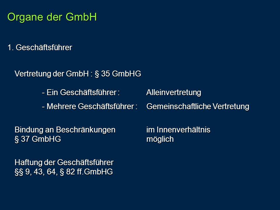 Vertretung der GmbH : § 35 GmbHG - Ein Geschäftsführer : Alleinvertretung - Mehrere Geschäftsführer : Gemeinschaftliche Vertretung Bindung an Beschrän