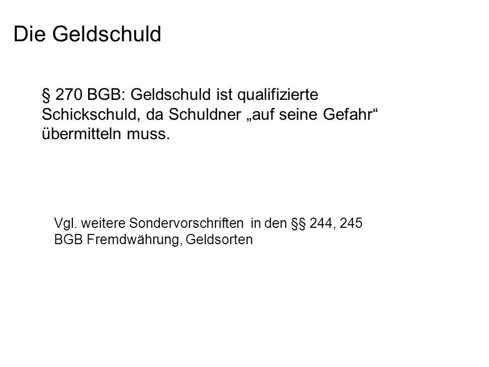 Die Geldschuld § 270 BGB: Geldschuld ist qualifizierte Schickschuld, da Schuldner auf seine Gefahr übermitteln muss.