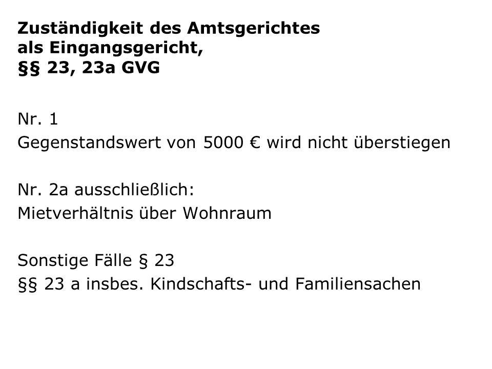 Zuständigkeit des Amtsgerichtes als Eingangsgericht, §§ 23, 23a GVG Nr. 1 Gegenstandswert von 5000 wird nicht überstiegen Nr. 2a ausschließlich: Mietv
