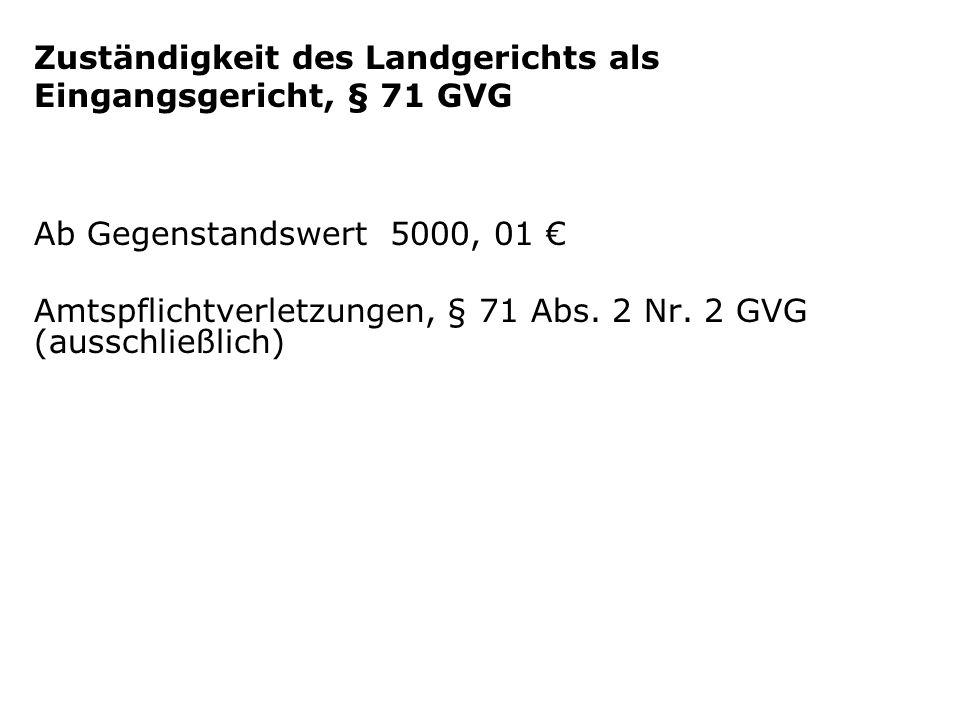 Zuständigkeit des Landgerichts als Eingangsgericht, § 71 GVG Ab Gegenstandswert 5000, 01 Amtspflichtverletzungen, § 71 Abs.