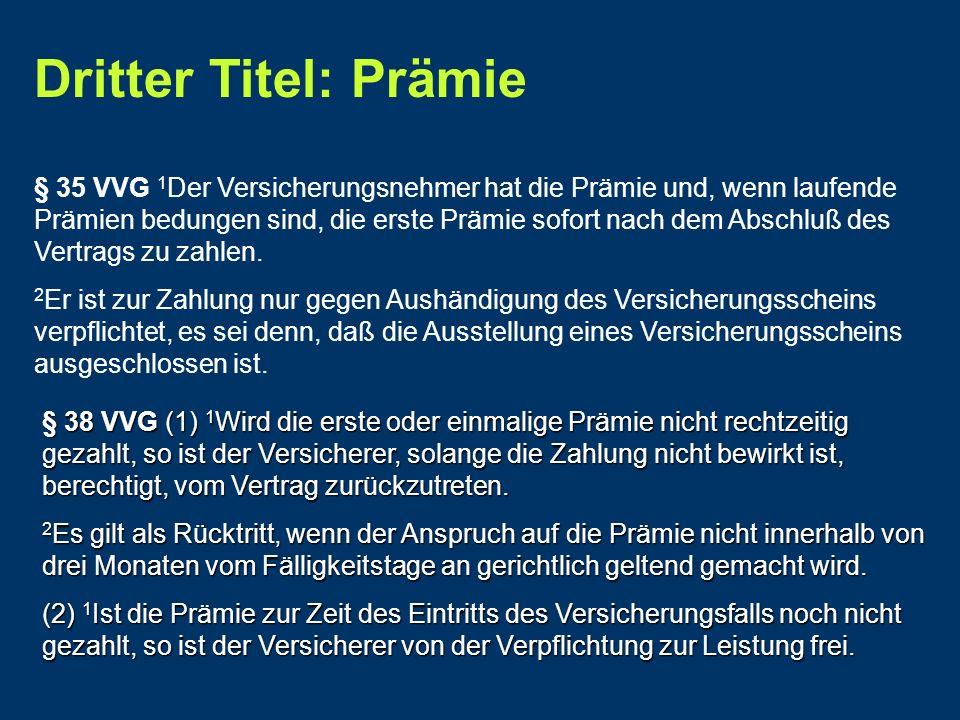 § 35 VVG 1 Der Versicherungsnehmer hat die Prämie und, wenn laufende Prämien bedungen sind, die erste Prämie sofort nach dem Abschluß des Vertrags zu