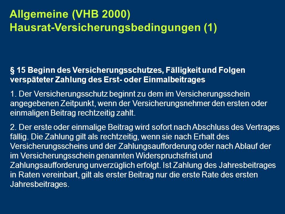 Allgemeine (VHB 2000) Hausrat-Versicherungsbedingungen (1) § 15 Beginn des Versicherungsschutzes, Fälligkeit und Folgen verspäteter Zahlung des Erst-