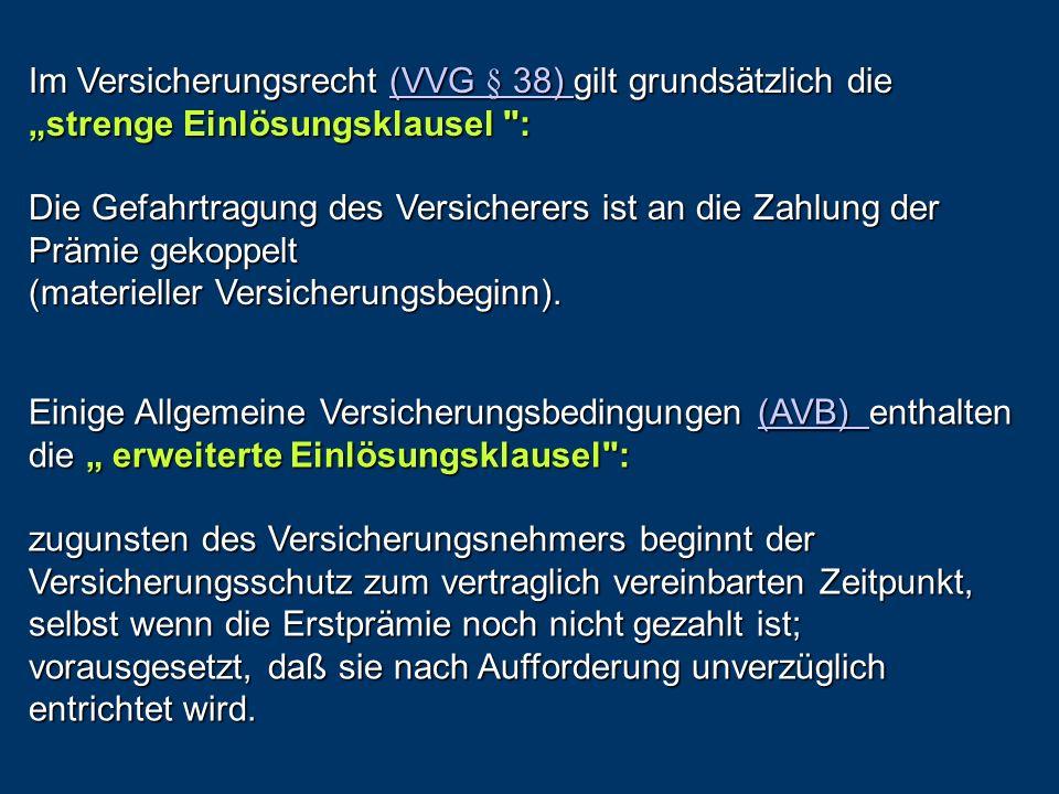 Die Einlösungsklauseln im Vergleich technischer Beginn 02.01.2004 formeller Beginn 10.01.2004Prämien-zahlung01.02.2004 Strenge Einlösungsklausel (VVG) Erweiterte Einlösungsklausel (AVB´n) kein Versicherungsschutz materieller Beginn (Versicherungsschutz)