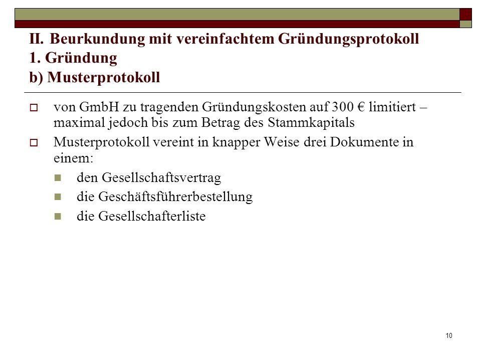 10 II. Beurkundung mit vereinfachtem Gründungsprotokoll 1. Gründung b) Musterprotokoll von GmbH zu tragenden Gründungskosten auf 300 limitiert – maxim