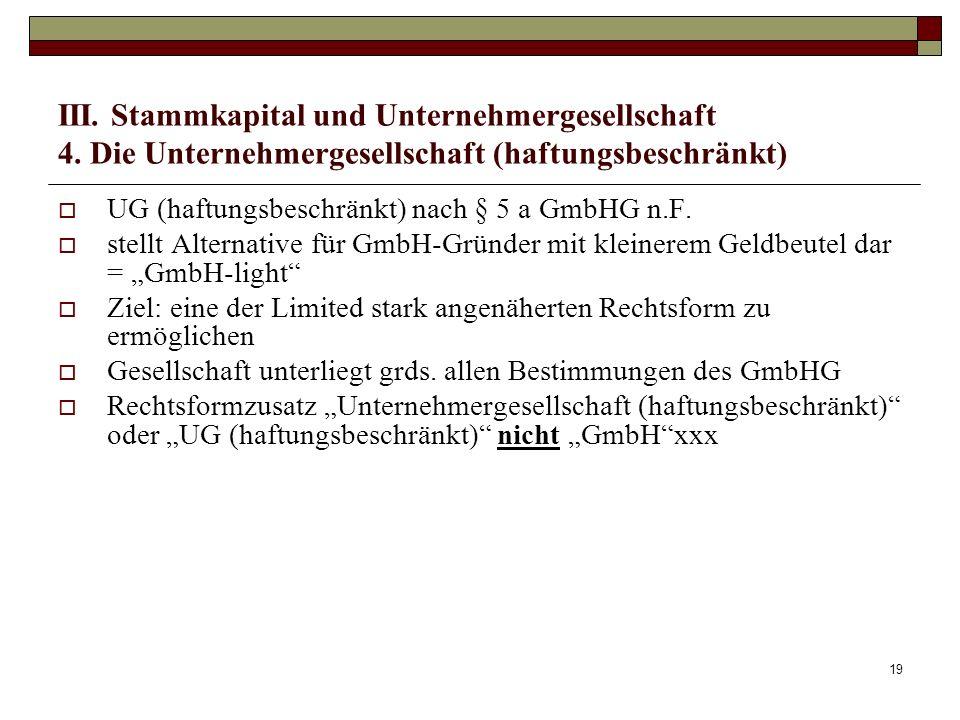 19 III. Stammkapital und Unternehmergesellschaft 4. Die Unternehmergesellschaft (haftungsbeschränkt) UG (haftungsbeschränkt) nach § 5 a GmbHG n.F. ste