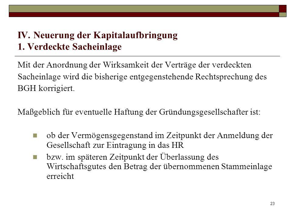 23 IV. Neuerung der Kapitalaufbringung 1. Verdeckte Sacheinlage Mit der Anordnung der Wirksamkeit der Verträge der verdeckten Sacheinlage wird die bis