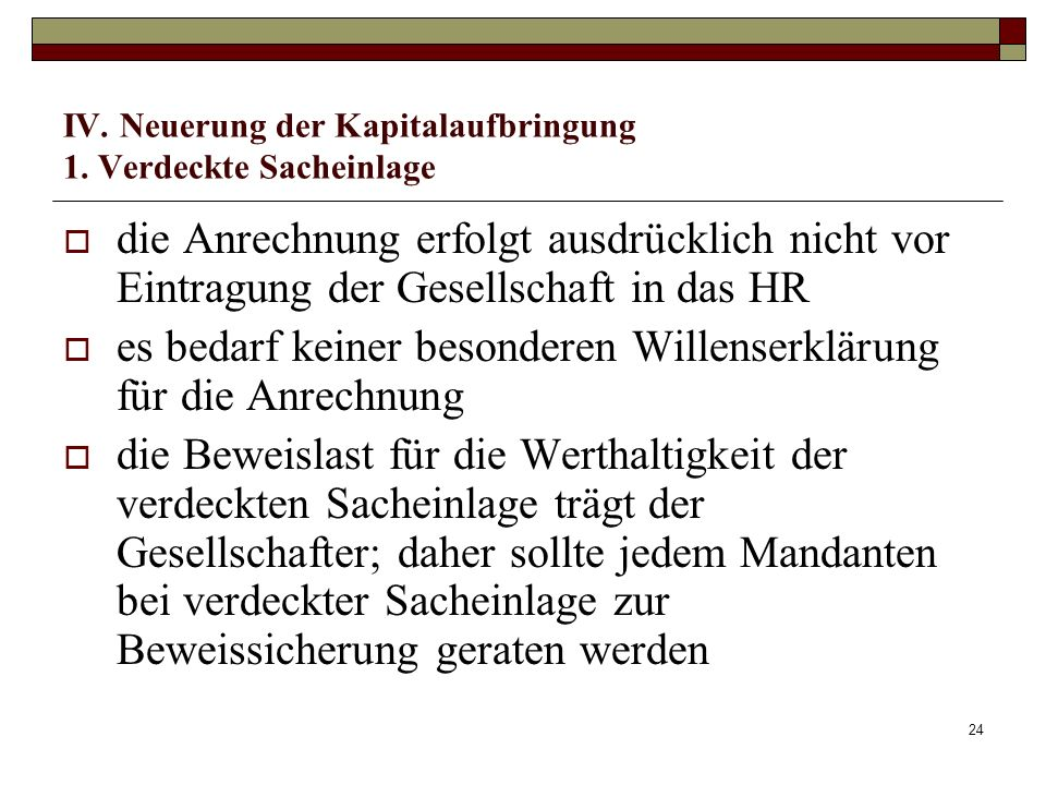 24 IV. Neuerung der Kapitalaufbringung 1. Verdeckte Sacheinlage die Anrechnung erfolgt ausdrücklich nicht vor Eintragung der Gesellschaft in das HR es