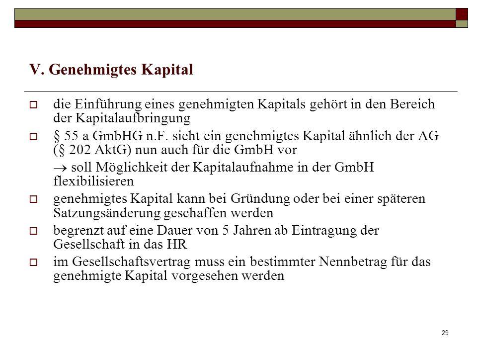 29 V. Genehmigtes Kapital die Einführung eines genehmigten Kapitals gehört in den Bereich der Kapitalaufbringung § 55 a GmbHG n.F. sieht ein genehmigt