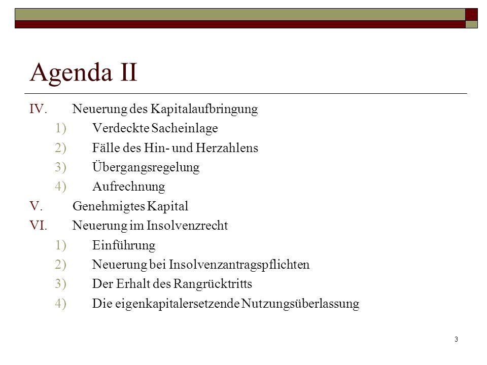 3 Agenda II IV.Neuerung des Kapitalaufbringung 1)Verdeckte Sacheinlage 2)Fälle des Hin- und Herzahlens 3)Übergangsregelung 4)Aufrechnung V.Genehmigtes