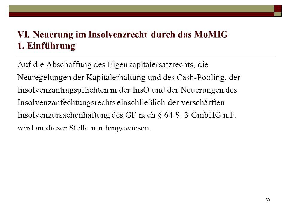 30 VI. Neuerung im Insolvenzrecht durch das MoMIG 1. Einführung Auf die Abschaffung des Eigenkapitalersatzrechts, die Neuregelungen der Kapitalerhaltu