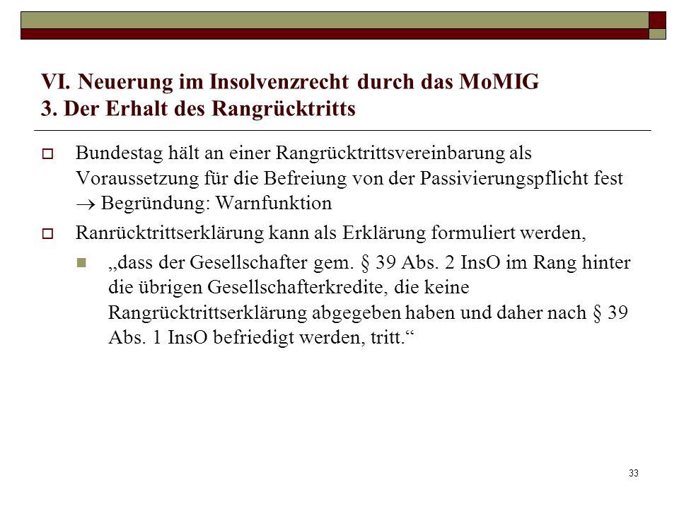 33 VI. Neuerung im Insolvenzrecht durch das MoMIG 3. Der Erhalt des Rangrücktritts Bundestag hält an einer Rangrücktrittsvereinbarung als Voraussetzun