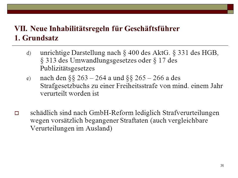 36 VII. Neue Inhabilitätsregeln für Geschäftsführer 1. Grundsatz d) unrichtige Darstellung nach § 400 des AktG. § 331 des HGB, § 313 des Umwandlungsge