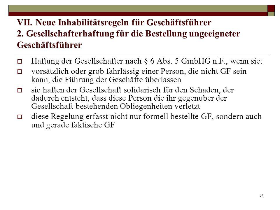 37 VII. Neue Inhabilitätsregeln für Geschäftsführer 2. Gesellschafterhaftung für die Bestellung ungeeigneter Geschäftsführer Haftung der Gesellschafte
