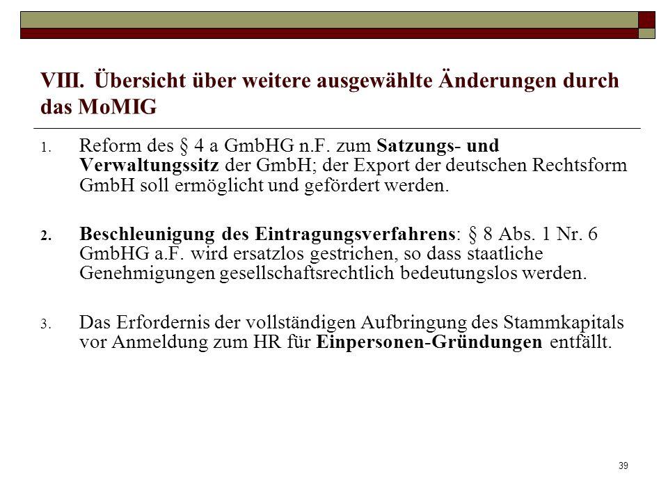 39 VIII. Übersicht über weitere ausgewählte Änderungen durch das MoMIG 1. Reform des § 4 a GmbHG n.F. zum Satzungs- und Verwaltungssitz der GmbH; der