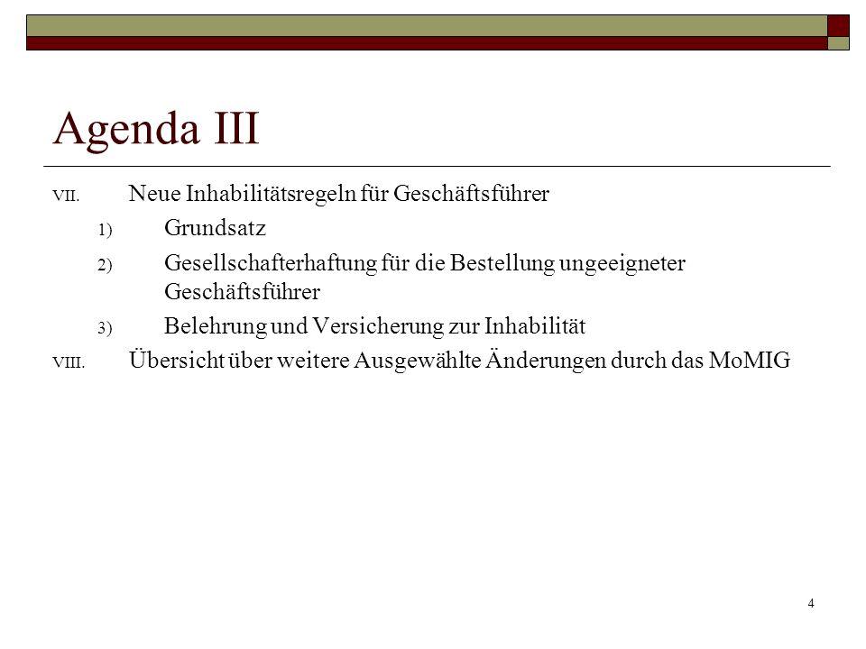 4 Agenda III VII. Neue Inhabilitätsregeln für Geschäftsführer 1) Grundsatz 2) Gesellschafterhaftung für die Bestellung ungeeigneter Geschäftsführer 3)