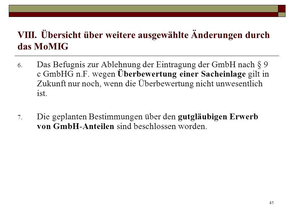41 VIII. Übersicht über weitere ausgewählte Änderungen durch das MoMIG 6. Das Befugnis zur Ablehnung der Eintragung der GmbH nach § 9 c GmbHG n.F. weg