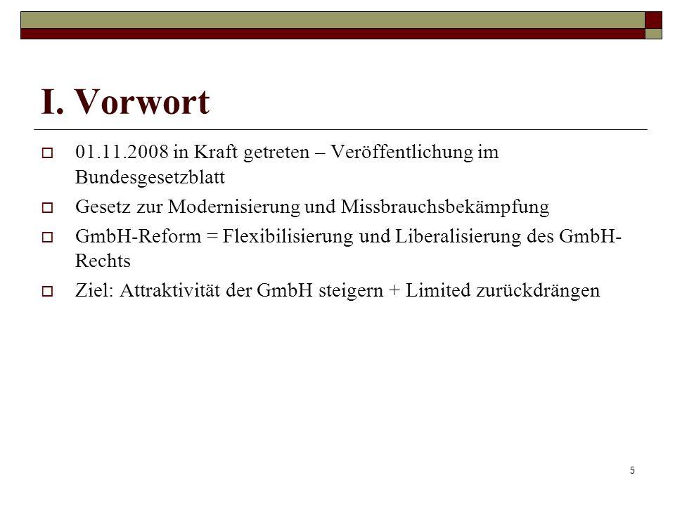 5 I. Vorwort 01.11.2008 in Kraft getreten – Veröffentlichung im Bundesgesetzblatt Gesetz zur Modernisierung und Missbrauchsbekämpfung GmbH-Reform = Fl
