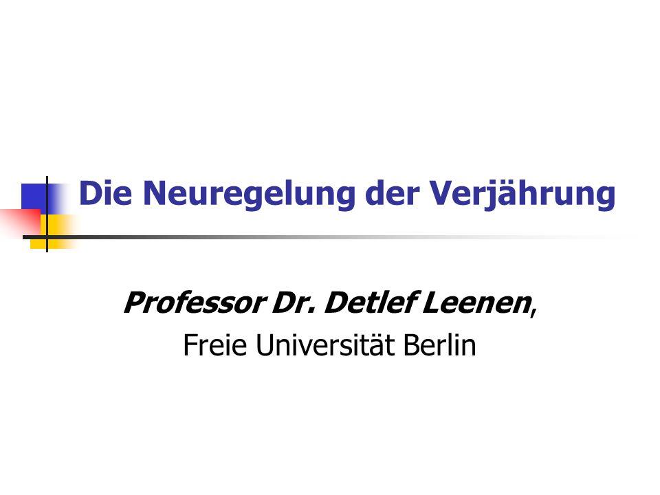Die Neuregelung der Verjährung Professor Dr. Detlef Leenen, Freie Universität Berlin