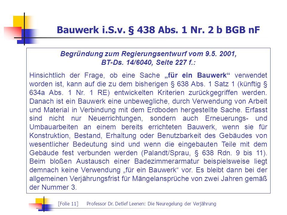 [Folie 11]Professor Dr. Detlef Leenen: Die Neuregelung der Verjährung Bauwerk i.S.v. § 438 Abs. 1 Nr. 2 b BGB nF Begründung zum Regierungsentwurf vom