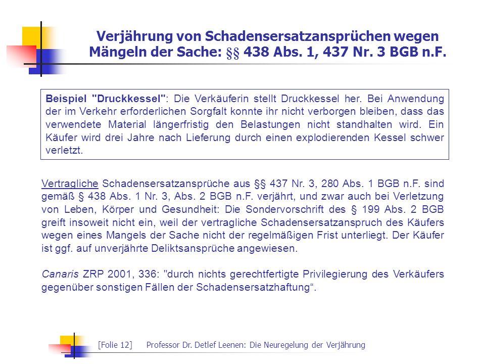 [Folie 12]Professor Dr. Detlef Leenen: Die Neuregelung der Verjährung Verjährung von Schadensersatzansprüchen wegen Mängeln der Sache: §§ 438 Abs. 1,
