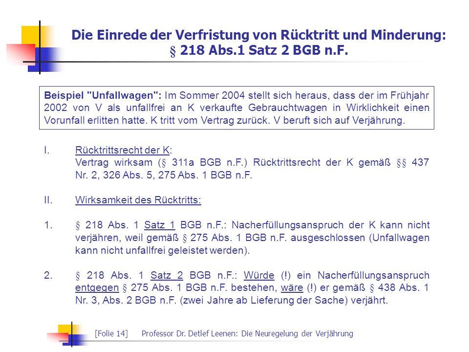 [Folie 14]Professor Dr. Detlef Leenen: Die Neuregelung der Verjährung Die Einrede der Verfristung von Rücktritt und Minderung: § 218 Abs.1 Satz 2 BGB