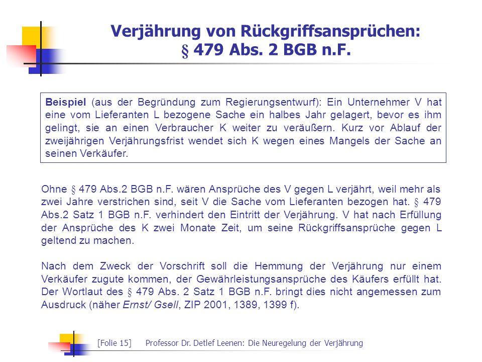 [Folie 15]Professor Dr. Detlef Leenen: Die Neuregelung der Verjährung Verjährung von Rückgriffsansprüchen: § 479 Abs. 2 BGB n.F. Beispiel (aus der Beg
