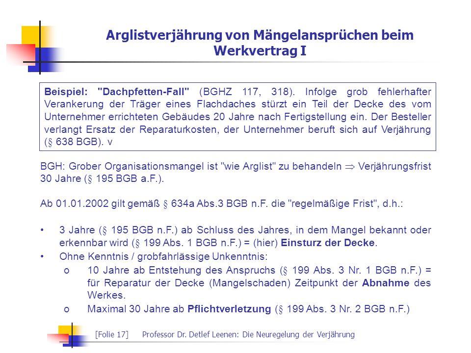 [Folie 17]Professor Dr. Detlef Leenen: Die Neuregelung der Verjährung Arglistverjährung von Mängelansprüchen beim Werkvertrag I Beispiel: