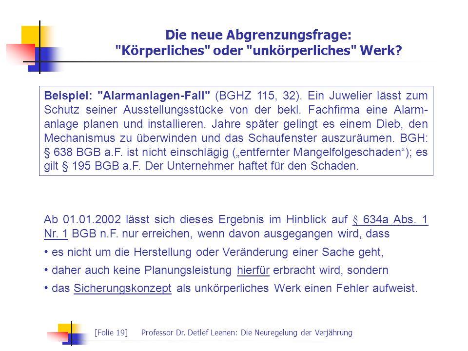 [Folie 19]Professor Dr. Detlef Leenen: Die Neuregelung der Verjährung Die neue Abgrenzungsfrage: