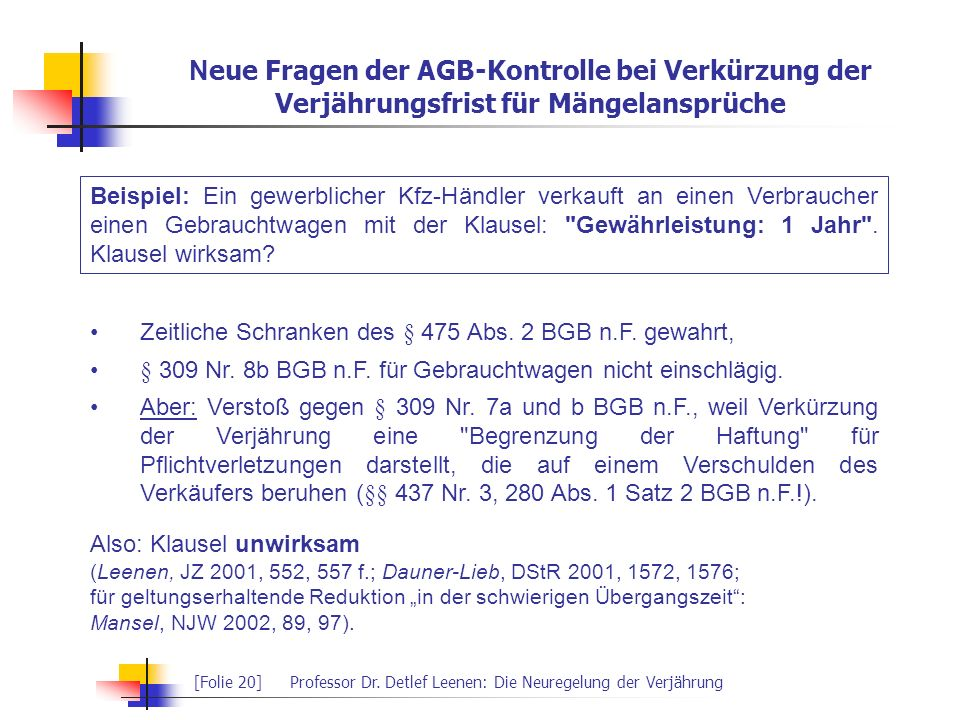[Folie 20]Professor Dr. Detlef Leenen: Die Neuregelung der Verjährung N eue Fragen der AGB-Kontrolle bei Verkürzung der Verjährungsfrist für Mängelans