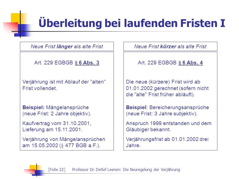 [Folie 22]Professor Dr. Detlef Leenen: Die Neuregelung der Verjährung Überleitung bei laufenden Fristen I Neue Frist länger als alte FristNeue Frist k