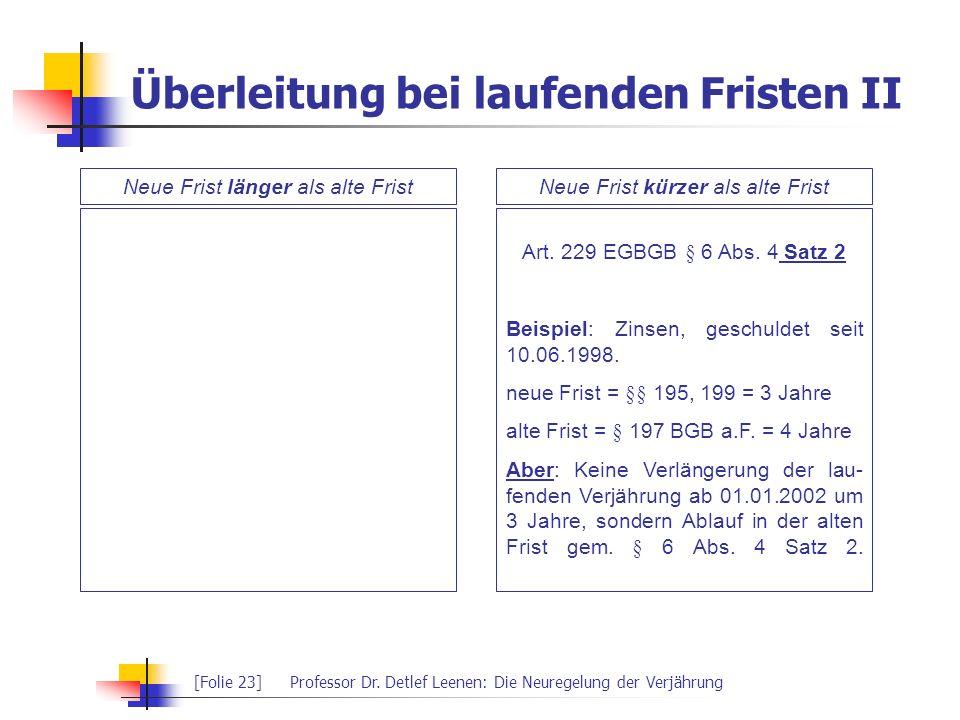 [Folie 23]Professor Dr. Detlef Leenen: Die Neuregelung der Verjährung Überleitung bei laufenden Fristen II Art. 229 EGBGB § 6 Abs. 4 Satz 2 Beispiel: