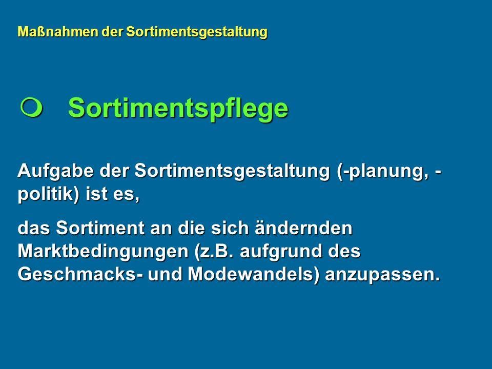 Aufgabe der Sortimentsgestaltung (-planung, - politik) ist es, das Sortiment an die sich ändernden Marktbedingungen (z.B.