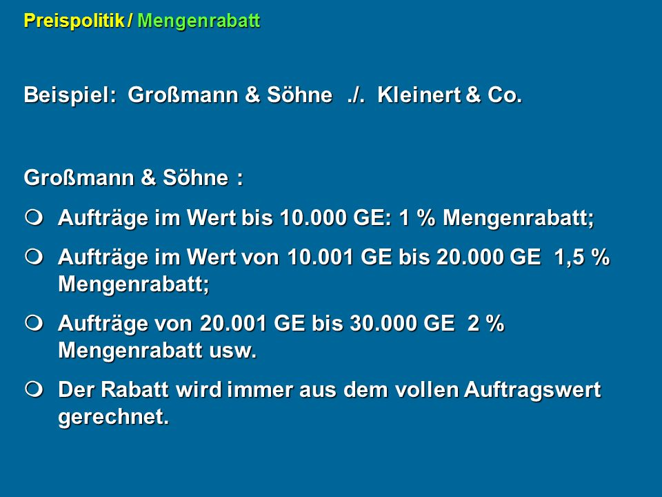 Großmann & Söhne : Aufträge im Wert bis 10.000 GE: 1 % Mengenrabatt; Aufträge im Wert bis 10.000 GE: 1 % Mengenrabatt; Aufträge im Wert von 10.001 GE bis 20.000 GE 1,5 % Mengenrabatt; Aufträge im Wert von 10.001 GE bis 20.000 GE 1,5 % Mengenrabatt; Aufträge von 20.001 GE bis 30.000 GE 2 % Mengenrabatt usw.
