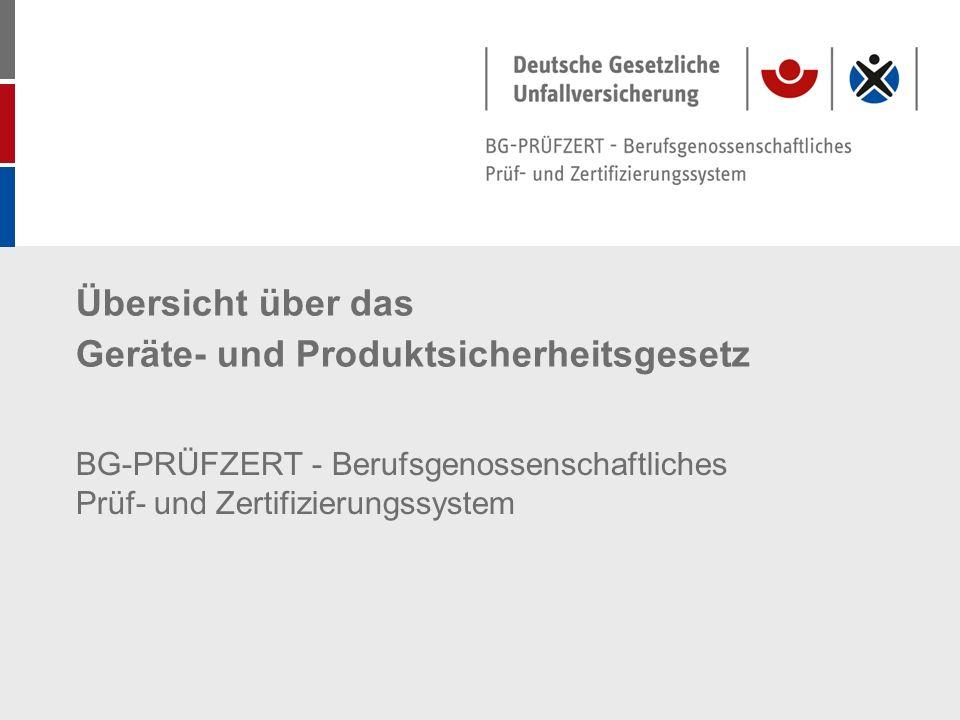 Übersicht über das Geräte- und Produktsicherheitsgesetz BG-PRÜFZERT - Berufsgenossenschaftliches Prüf- und Zertifizierungssystem