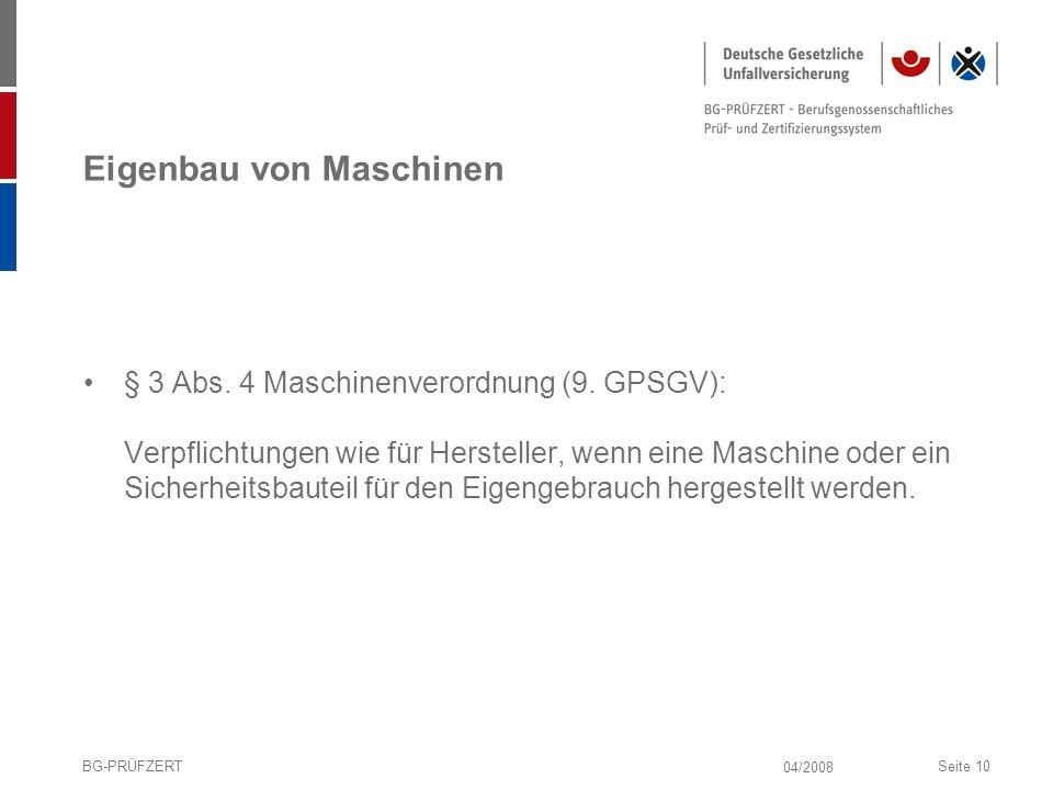 04/2008 BG-PRÜFZERTSeite 10 Eigenbau von Maschinen § 3 Abs. 4 Maschinenverordnung (9. GPSGV): Verpflichtungen wie für Hersteller, wenn eine Maschine o