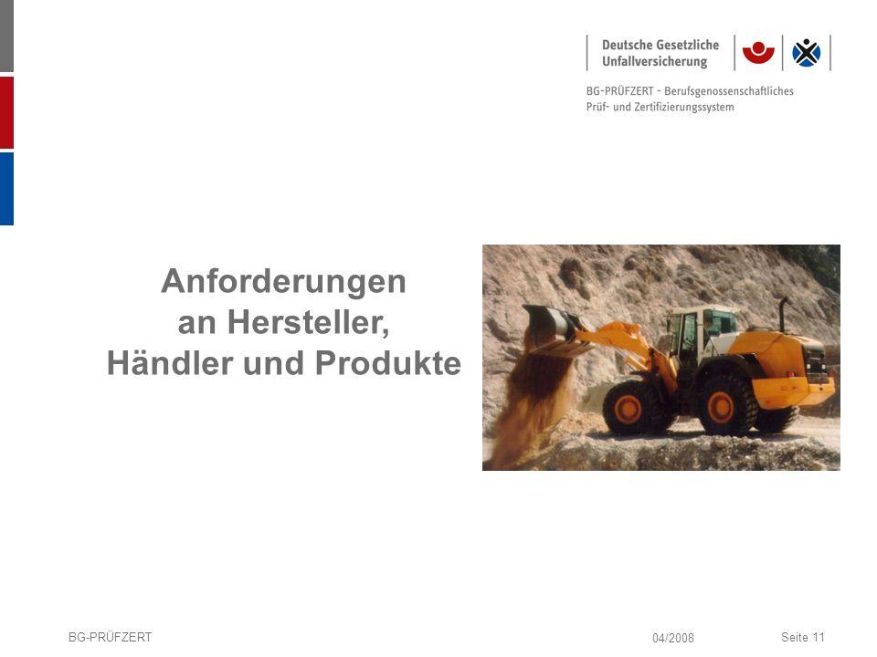 04/2008 BG-PRÜFZERTSeite 11 Anforderungen an Hersteller, Händler und Produkte