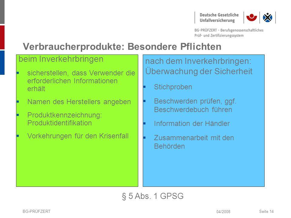 04/2008 BG-PRÜFZERTSeite 14 Verbraucherprodukte: Besondere Pflichten beim Inverkehrbringen sicherstellen, dass Verwender die erforderlichen Informatio
