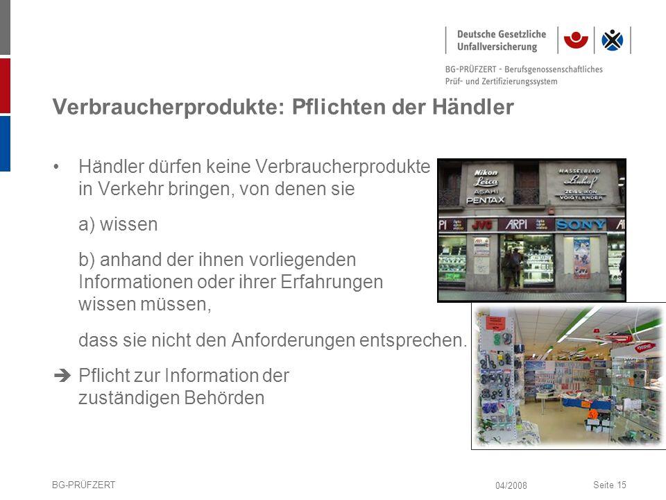 04/2008 BG-PRÜFZERTSeite 15 Verbraucherprodukte: Pflichten der Händler Händler dürfen keine Verbraucherprodukte in Verkehr bringen, von denen sie a) w